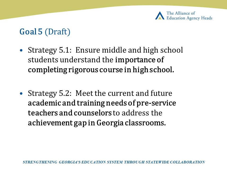 Goal 5 (Draft) Strategy 5.1: Ensure middle and high school students understand the importance of completing rigorous course in high school.