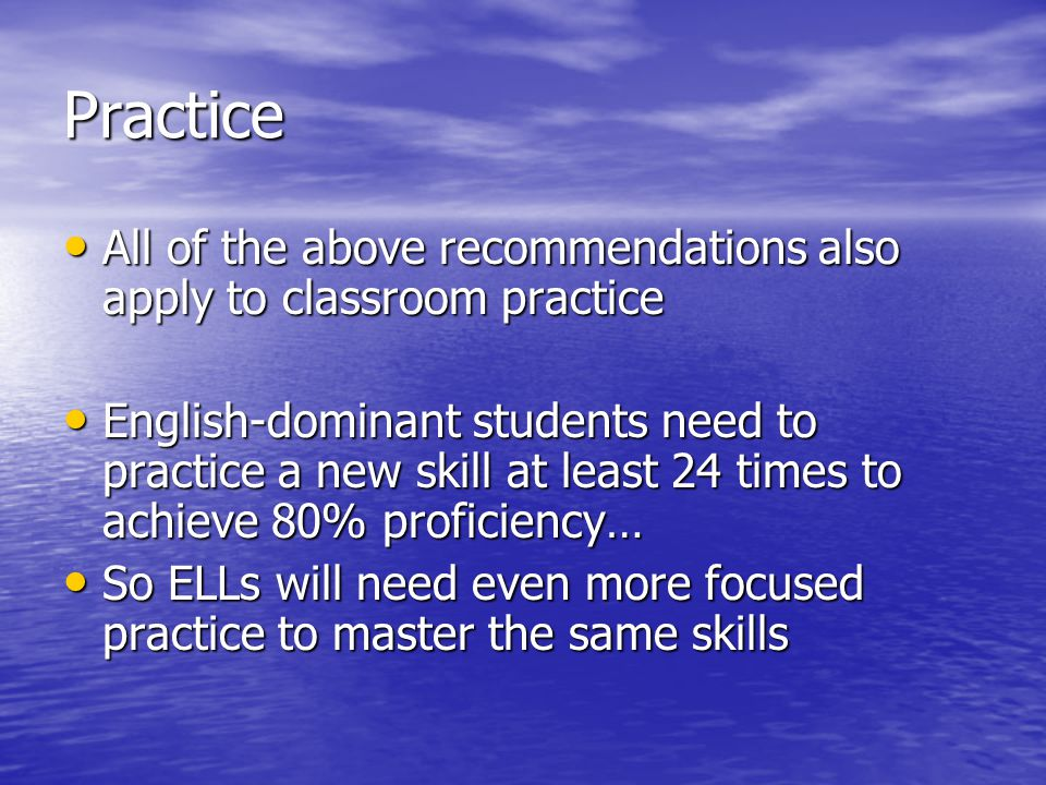 Practice All of the above recommendations also apply to classroom practice.