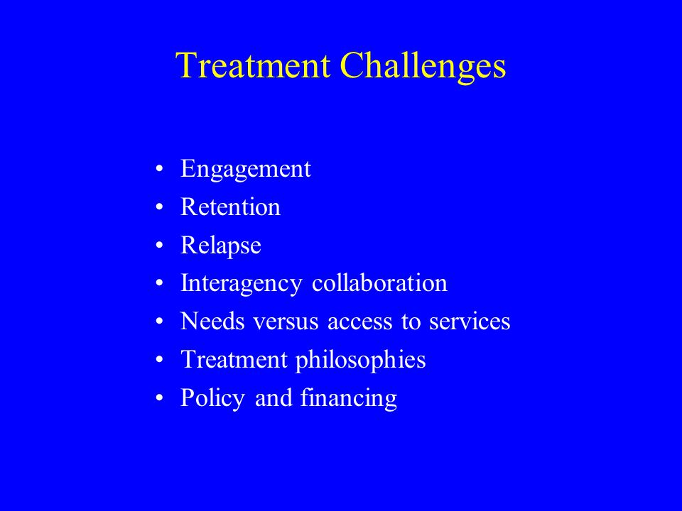 Treatment Challenges Engagement Retention Relapse
