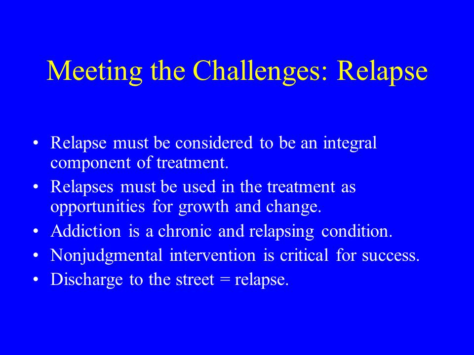 Meeting the Challenges: Relapse