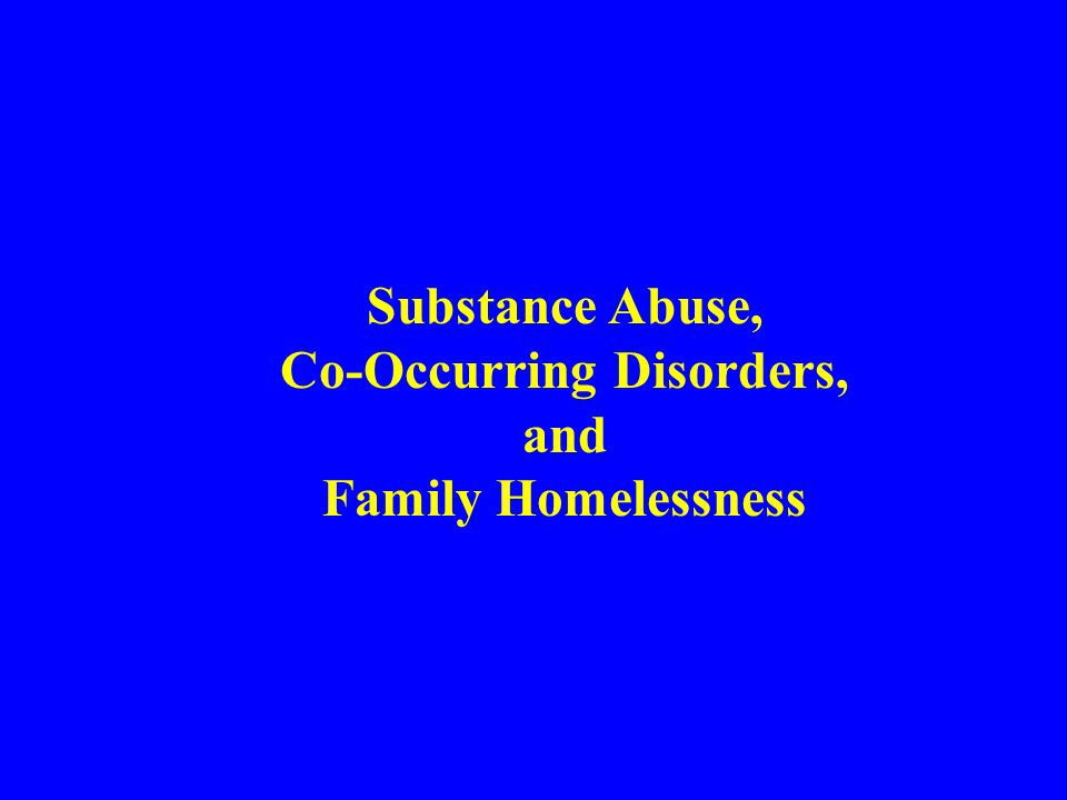 Co-Occurring Disorders, and Family Homelessness