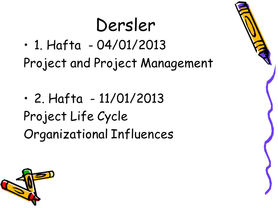 Dersler 1. Hafta - 04/01/2013 Project and Project Management