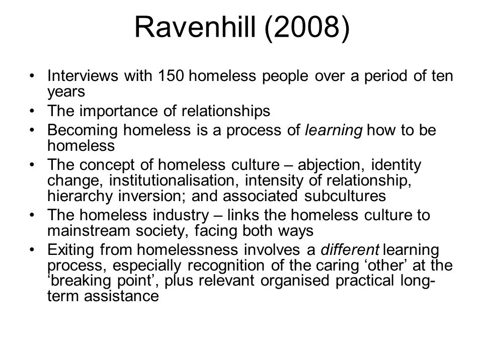 Ravenhill (2008) Interviews with 150 homeless people over a period of ten years. The importance of relationships.