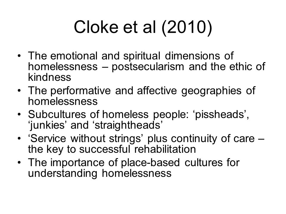 Cloke et al (2010) The emotional and spiritual dimensions of homelessness – postsecularism and the ethic of kindness.