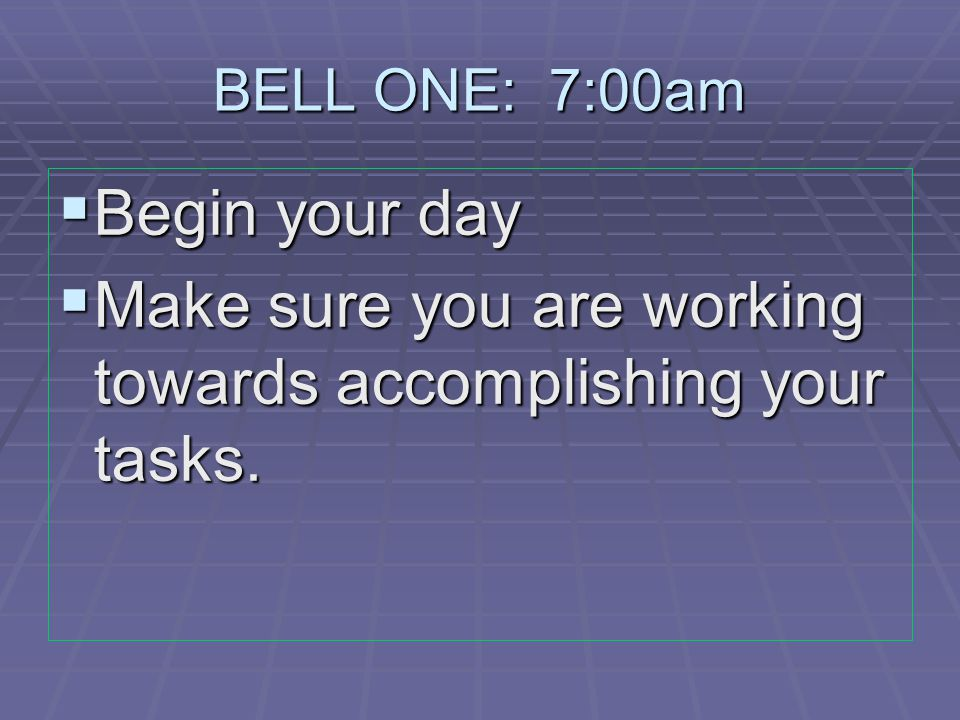 Make sure you are working towards accomplishing your tasks.