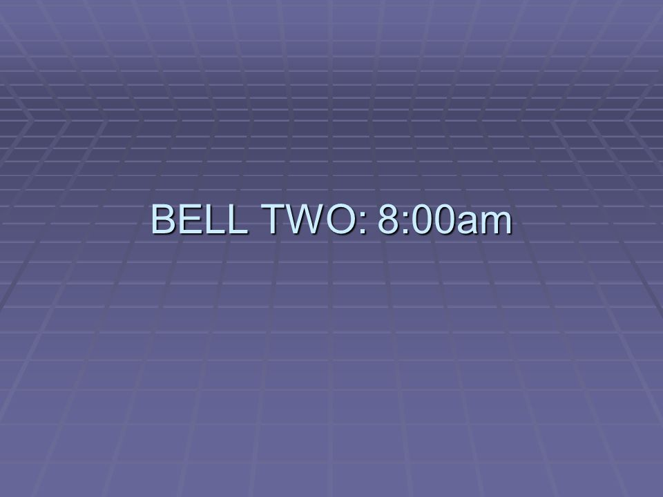 BELL TWO: 8:00am