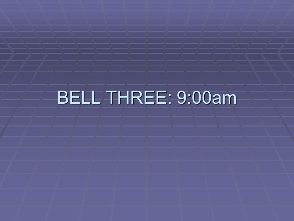 BELL THREE: 9:00am