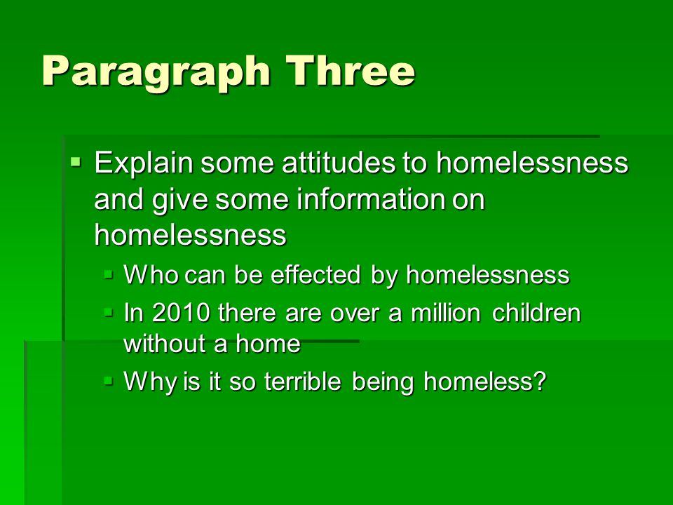 Paragraph Three Explain some attitudes to homelessness and give some information on homelessness. Who can be effected by homelessness.