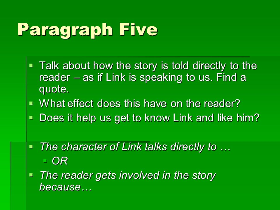 Paragraph Five Talk about how the story is told directly to the reader – as if Link is speaking to us. Find a quote.