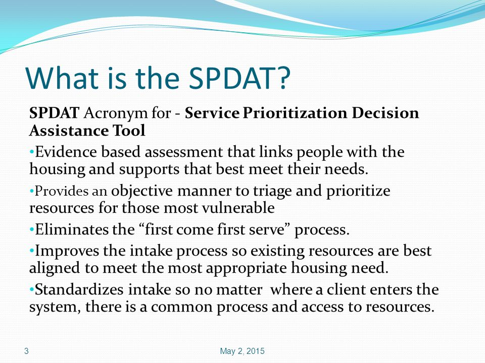 What is the SPDAT SPDAT Acronym for - Service Prioritization Decision Assistance Tool.
