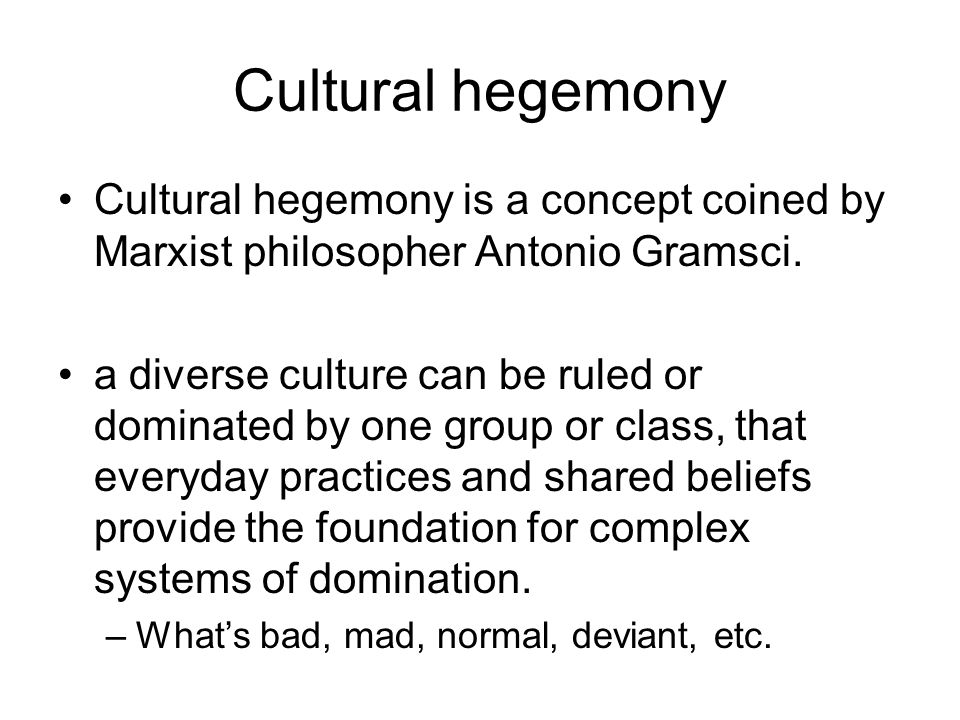 Cultural hegemony Cultural hegemony is a concept coined by Marxist philosopher Antonio Gramsci.