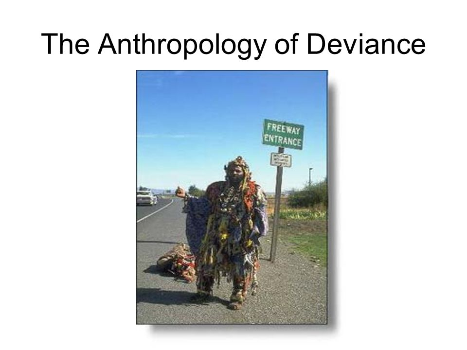 The Anthropology of Deviance