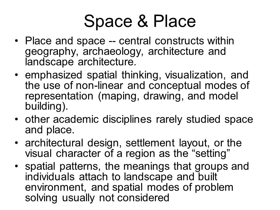 Space & Place Place and space -- central constructs within geography, archaeology, architecture and landscape architecture.
