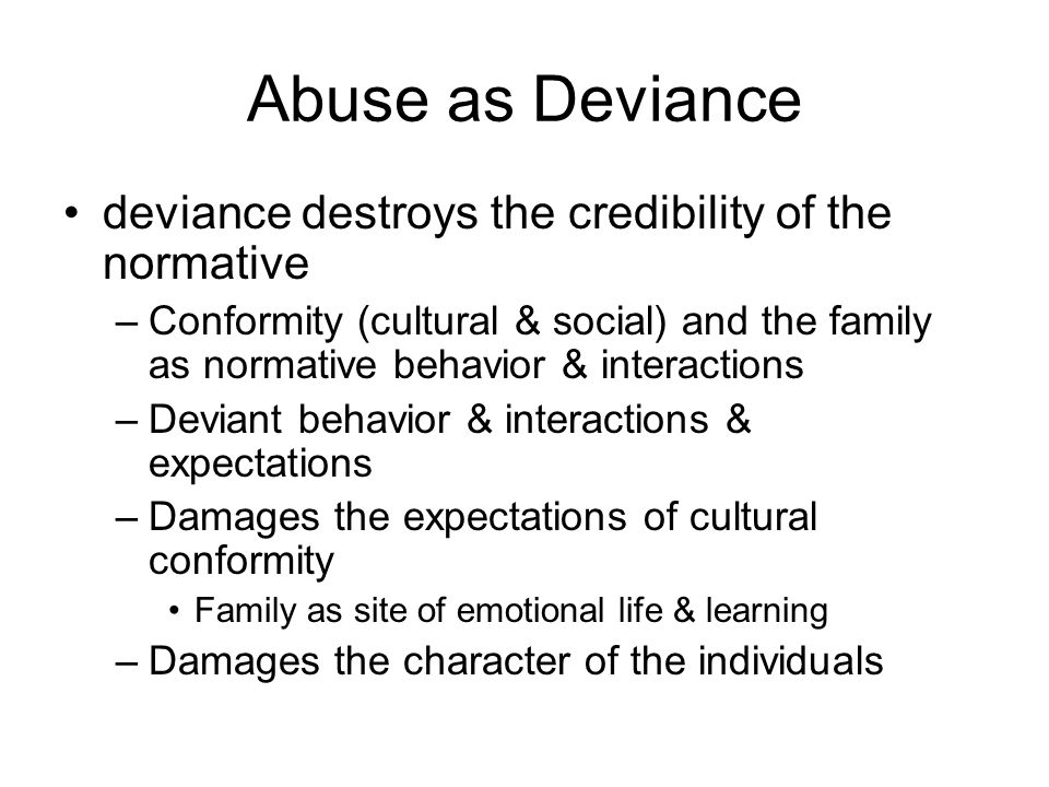 Abuse as Deviance deviance destroys the credibility of the normative