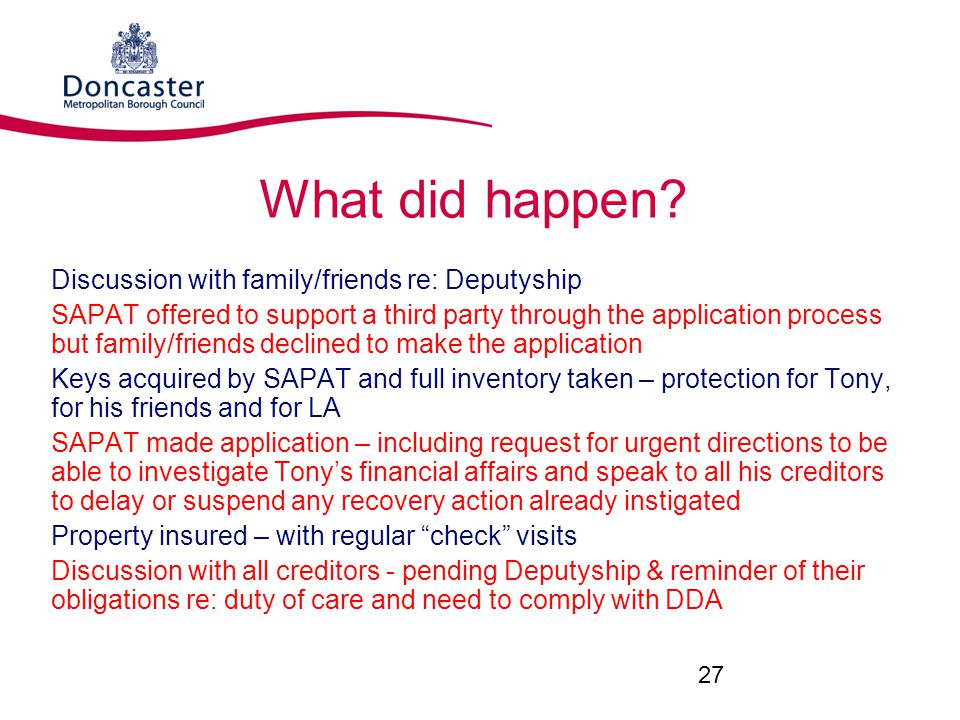 What did happen Discussion with family/friends re: Deputyship