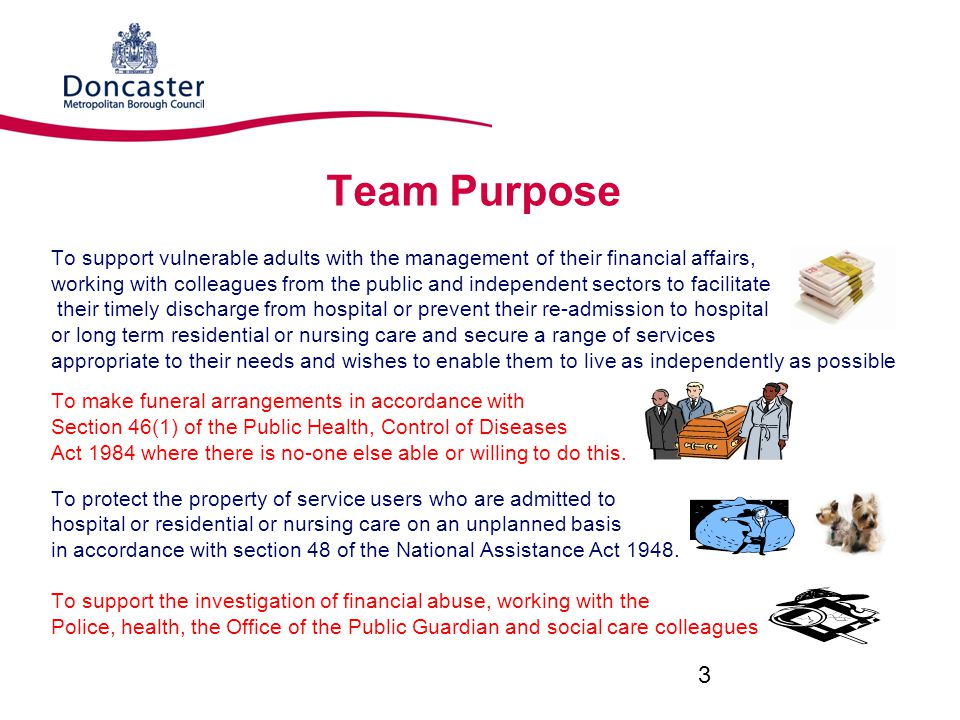 Team Purpose To support vulnerable adults with the management of their financial affairs,