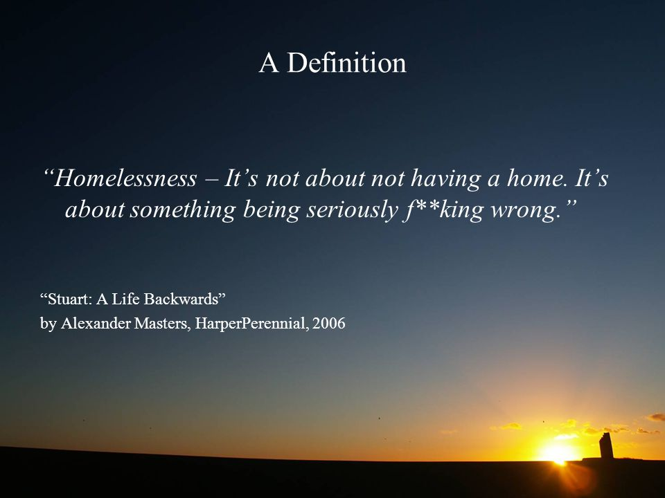 A Definition Homelessness – It's not about not having a home. It's about something being seriously f**king wrong.