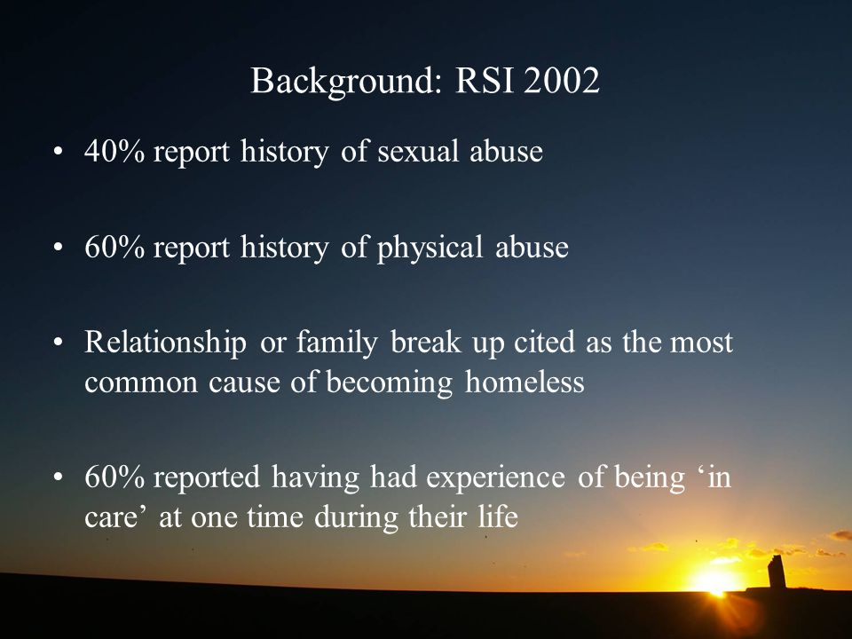 Background: RSI 2002 40% report history of sexual abuse