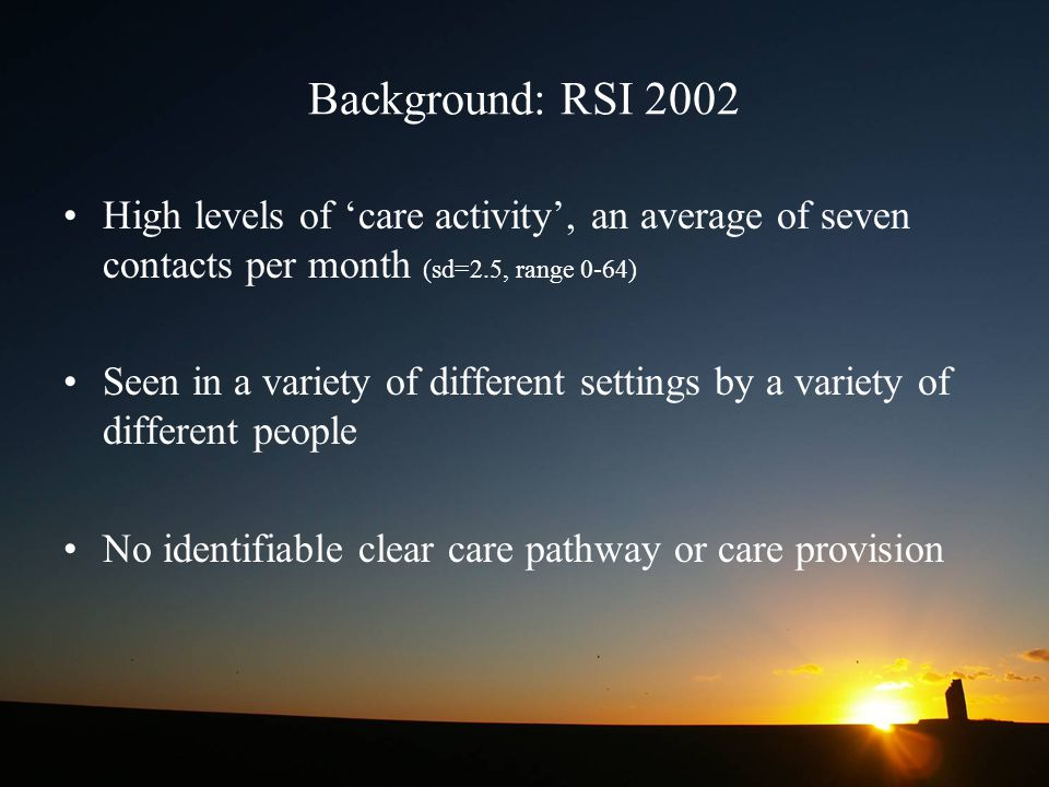 Background: RSI 2002 High levels of 'care activity', an average of seven contacts per month (sd=2.5, range 0-64)