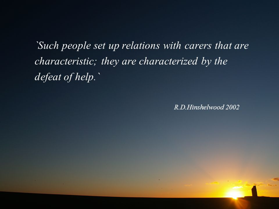 `Such people set up relations with carers that are