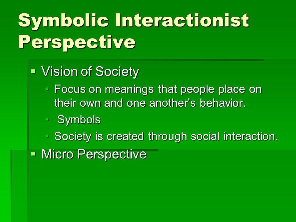 interactionist perspective essay The symbolic interactionist perspective, also known as symbolic interactionism, directs sociologists to believe the symbols and details of everyday life, what these.