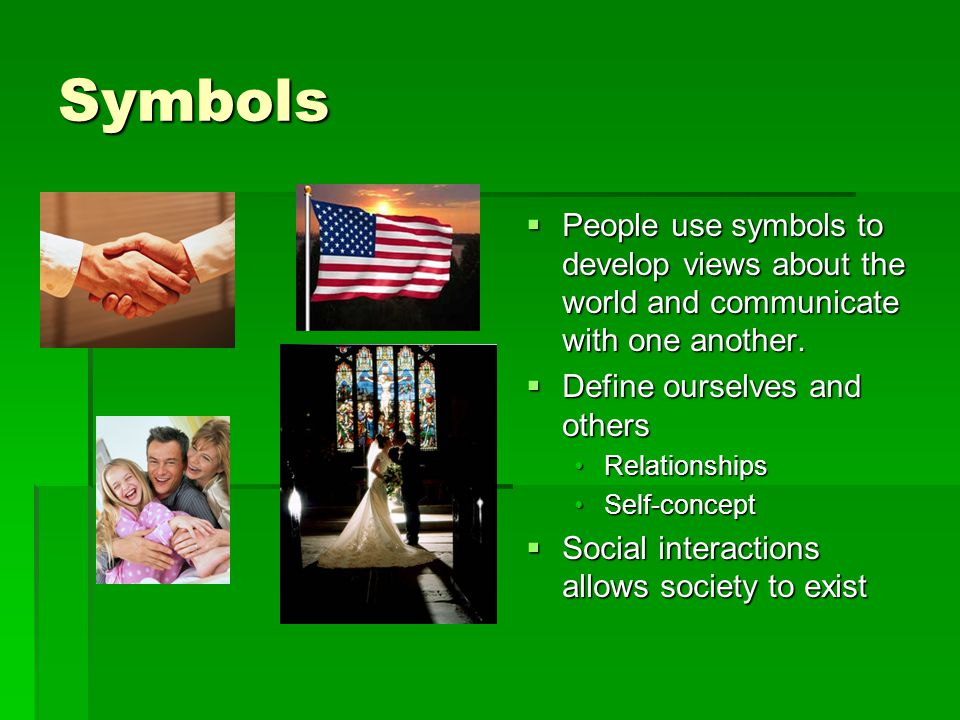 Symbols People use symbols to develop views about the world and communicate with one another. Define ourselves and others.