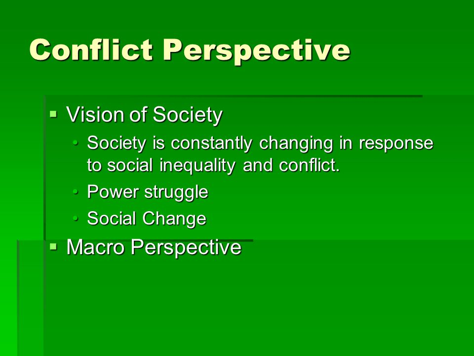 Conflict Perspective Vision of Society Macro Perspective