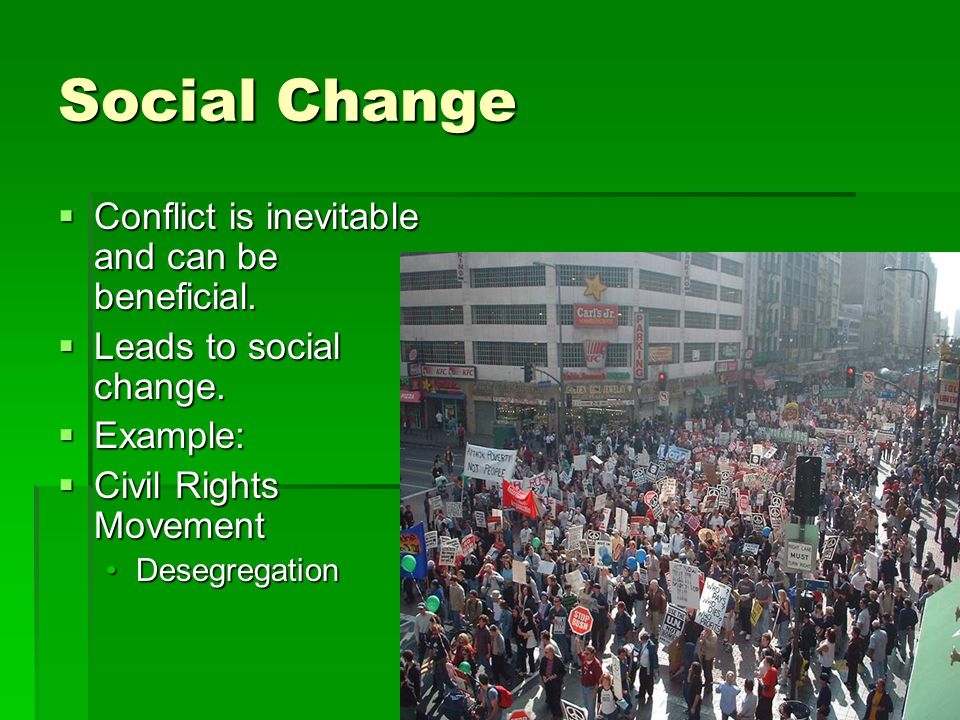 Social Change Conflict is inevitable and can be beneficial.