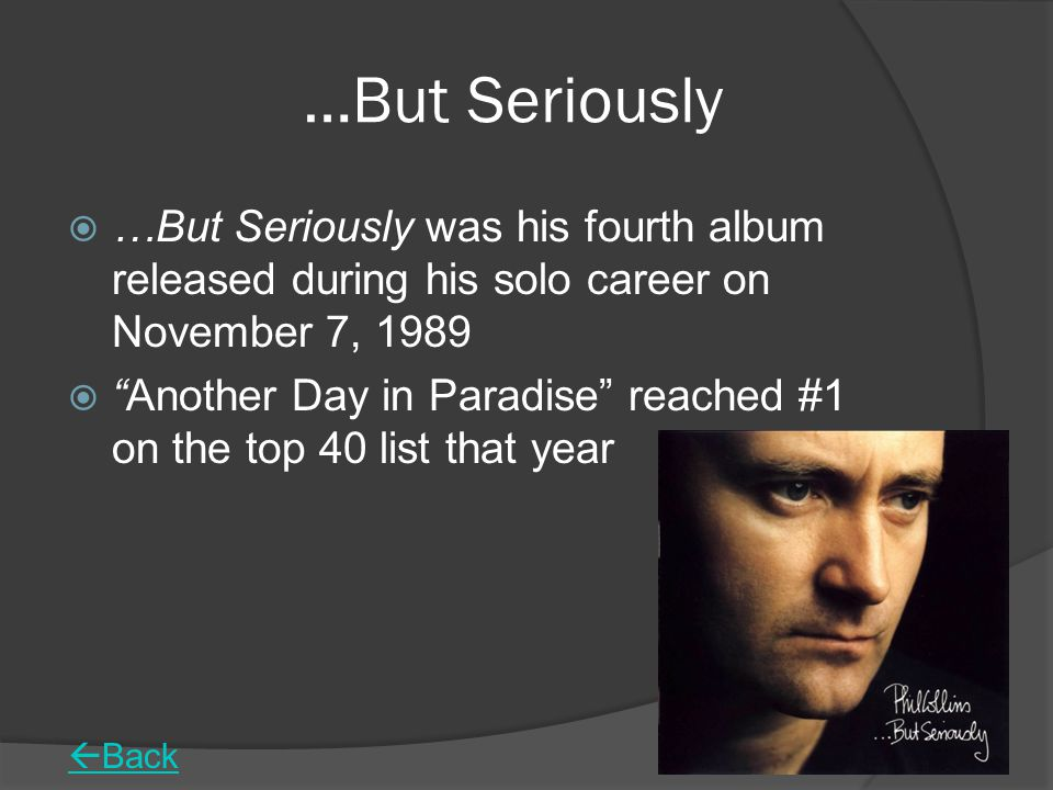 …But Seriously …But Seriously was his fourth album released during his solo career on November 7, 1989.