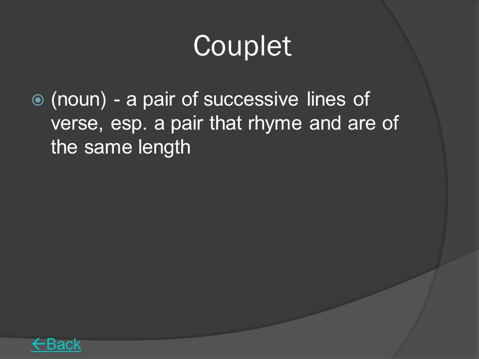 Couplet (noun) - a pair of successive lines of verse, esp. a pair that rhyme and are of the same length.