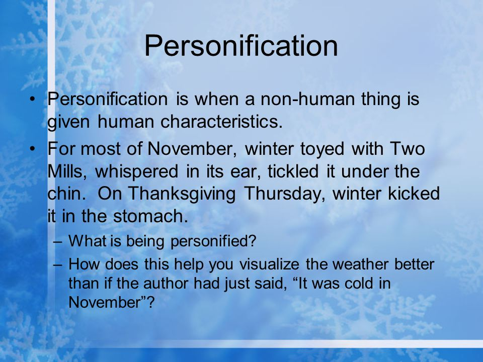 Personification Personification is when a non-human thing is given human characteristics.