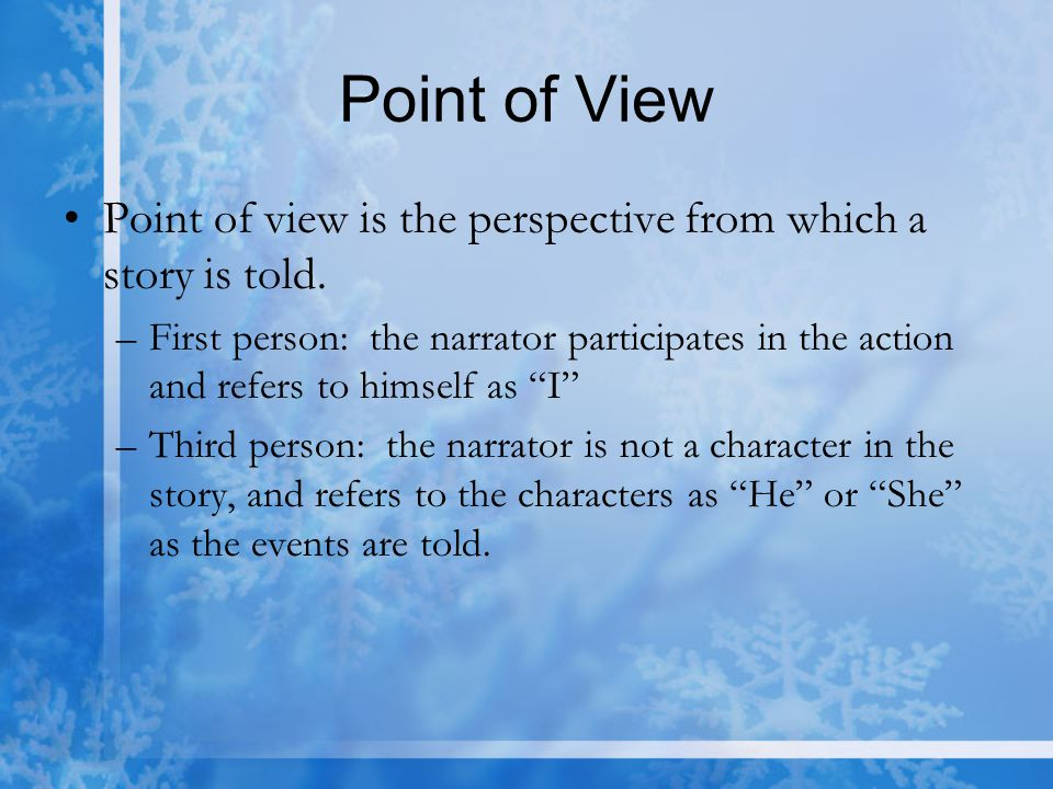 Point of View Point of view is the perspective from which a story is told.
