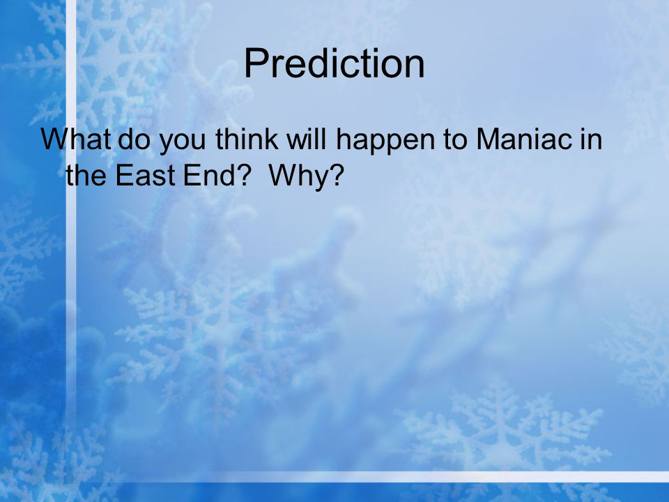 Prediction What do you think will happen to Maniac in the East End Why