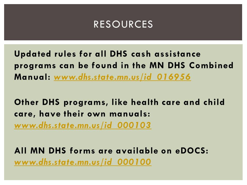 resources Updated rules for all DHS cash assistance programs can be found in the MN DHS Combined Manual: www.dhs.state.mn.us/id_016956.