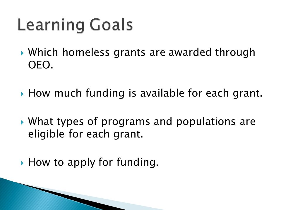 Learning Goals Which homeless grants are awarded through OEO.