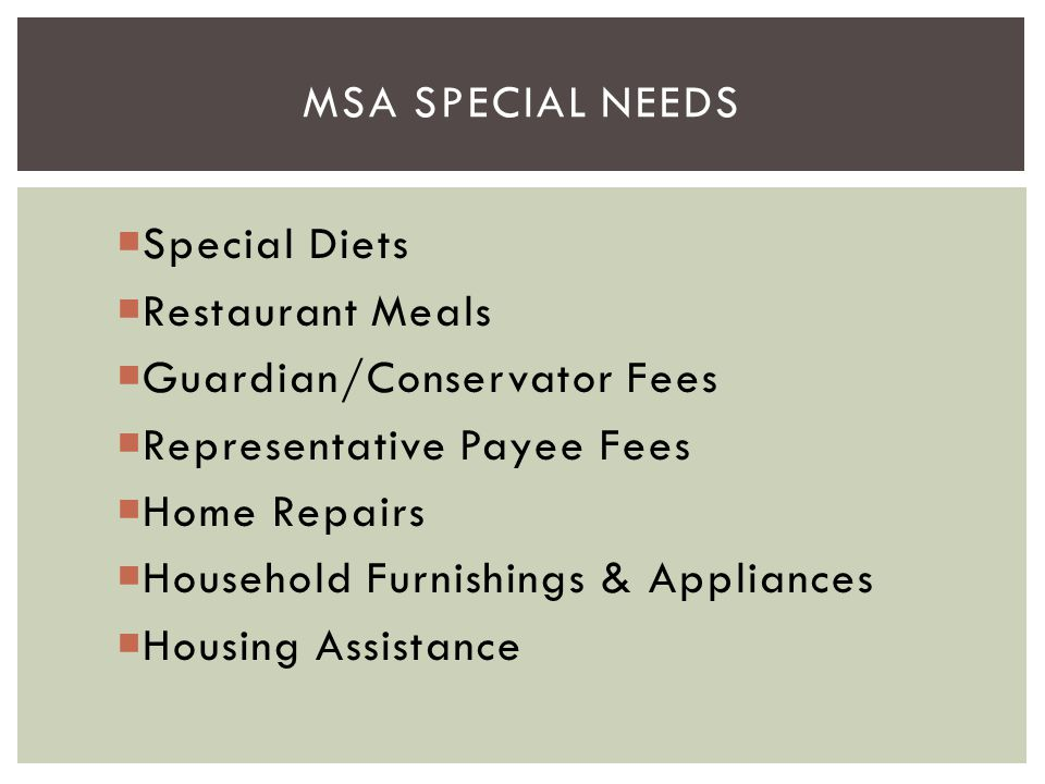 MSA Special Needs Special Diets. Restaurant Meals. Guardian/Conservator Fees. Representative Payee Fees.