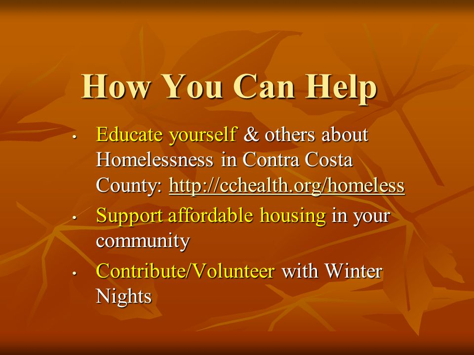How You Can Help Educate yourself & others about Homelessness in Contra Costa County: http://cchealth.org/homeless.
