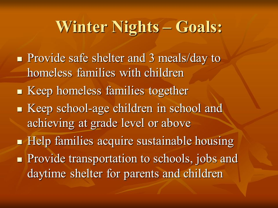 Winter Nights – Goals: Provide safe shelter and 3 meals/day to homeless families with children. Keep homeless families together.