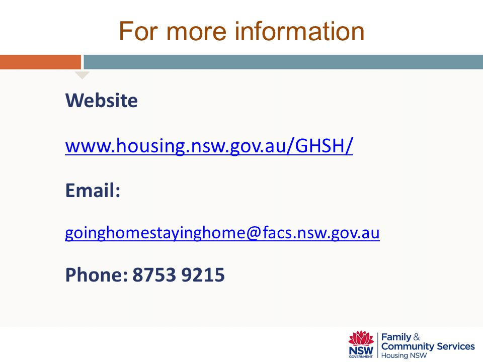 For more information Website www.housing.nsw.gov.au/GHSH/ Email: