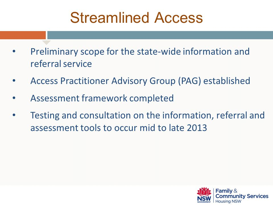 Streamlined Access Preliminary scope for the state-wide information and referral service. Access Practitioner Advisory Group (PAG) established.