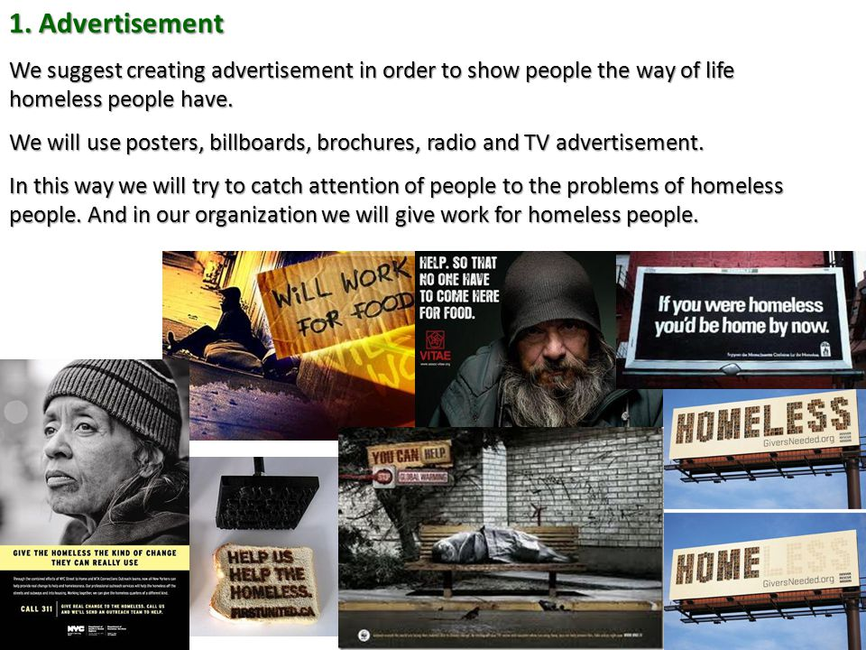 1. Advertisement We suggest creating advertisement in order to show people the way of life homeless people have.