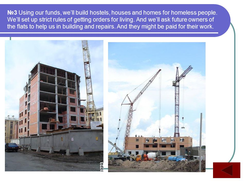 №3 Using our funds, we'll build hostels, houses and homes for homeless people.