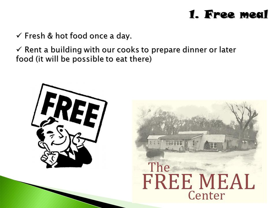 1. Free meal Fresh & hot food once a day.