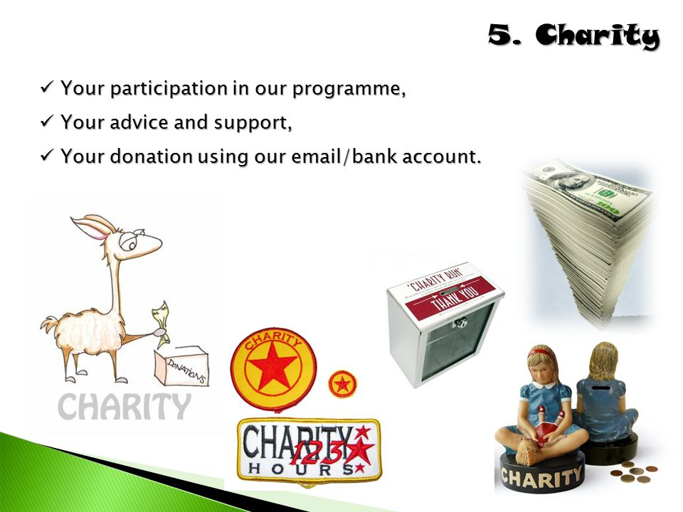 5. Charity Your participation in our programme,