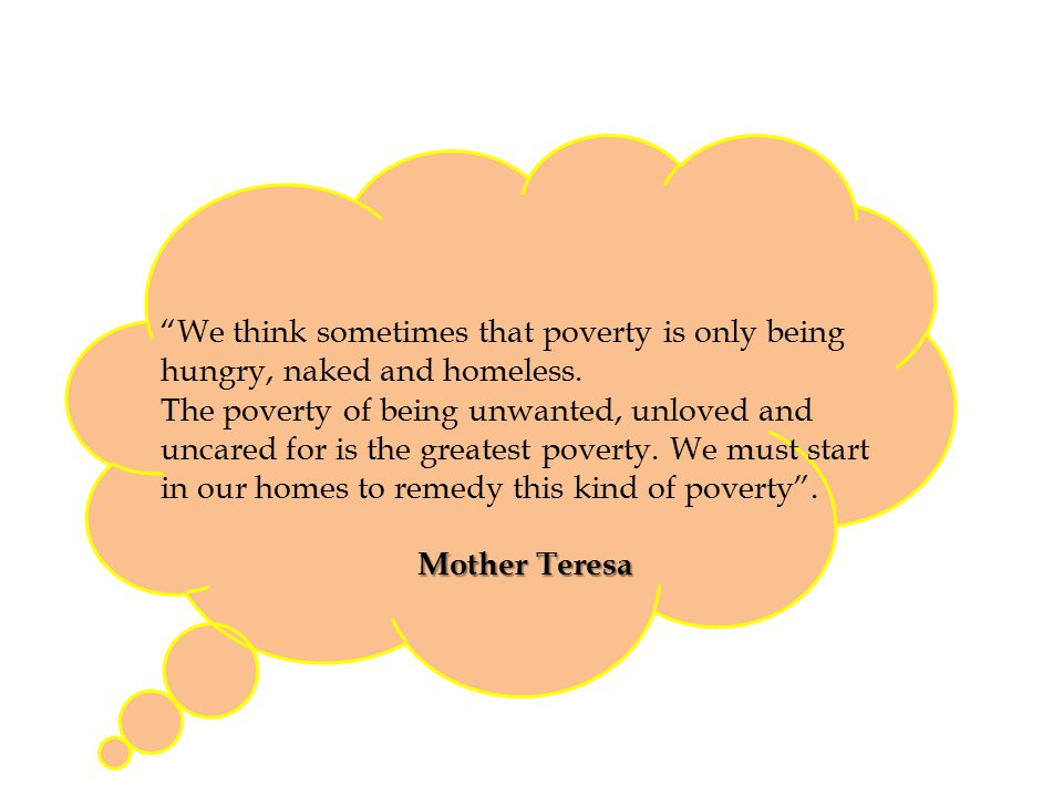 We think sometimes that poverty is only being hungry, naked and homeless.
