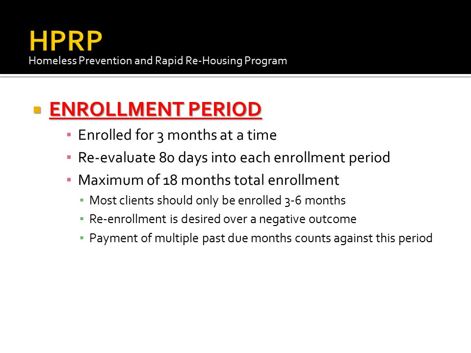 HPRP ENROLLMENT PERIOD Enrolled for 3 months at a time