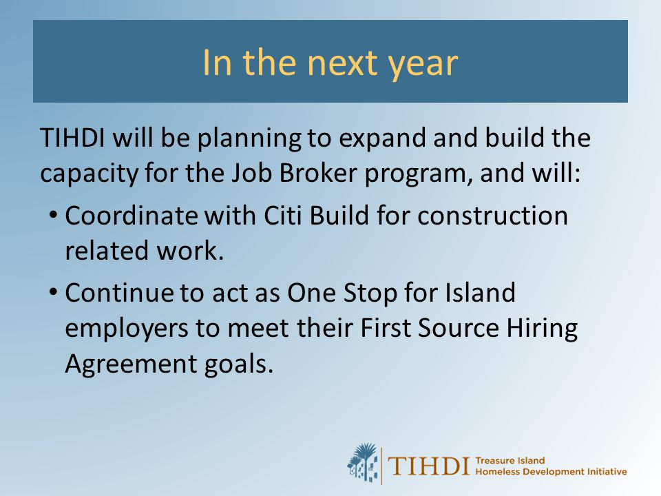 In the next year TIHDI will be planning to expand and build the capacity for the Job Broker program, and will: