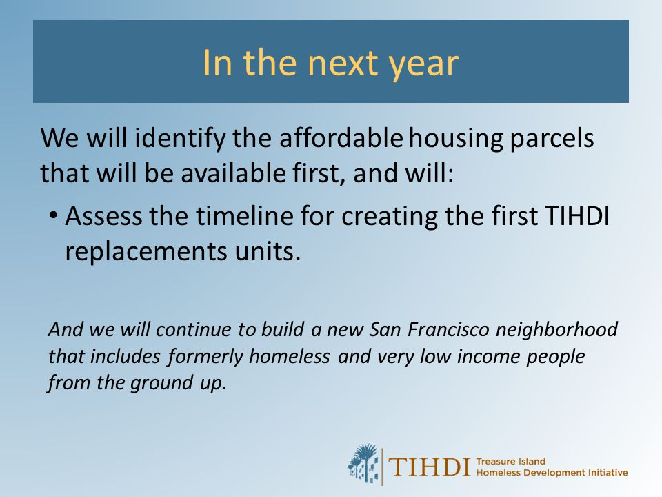 In the next year We will identify the affordable housing parcels that will be available first, and will: