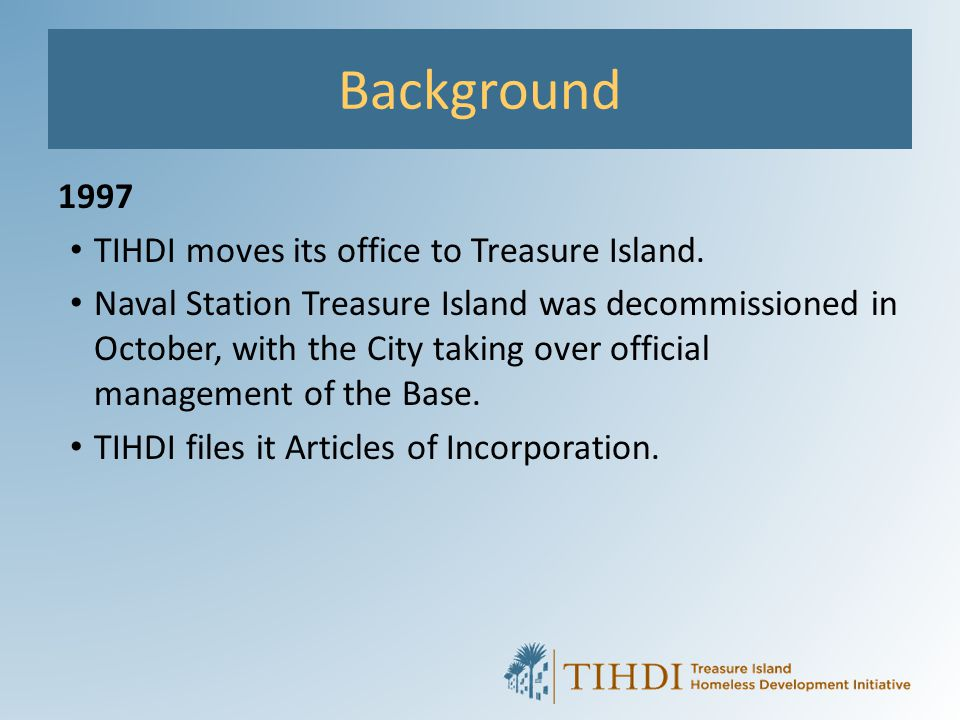 Background 1997 TIHDI moves its office to Treasure Island.
