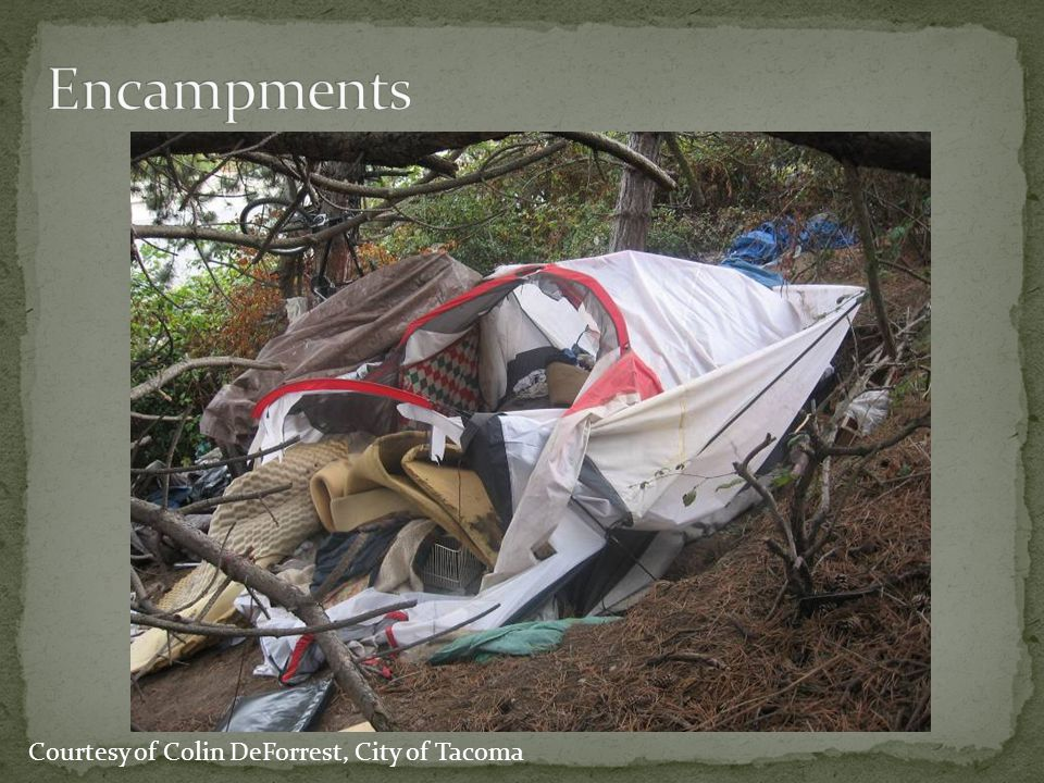 Encampments Courtesy of Colin DeForrest, City of Tacoma